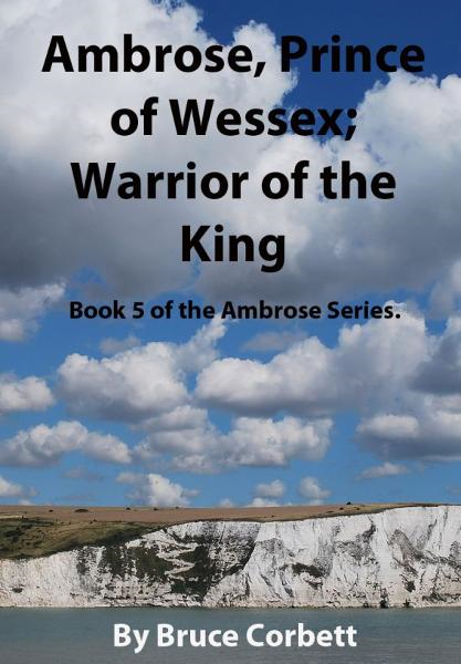 Ambrose, Prince of Wessex; Warrior of the King. By: Bruce Corbett