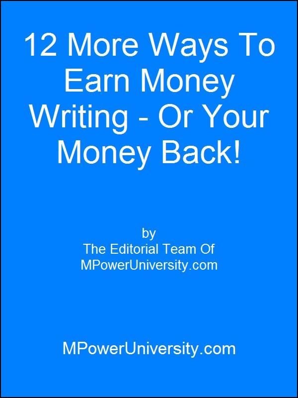 12 More Ways To Earn Money Writing Or Your Money Back!