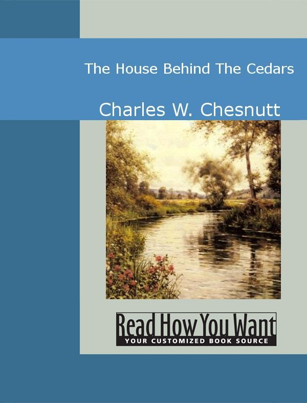 The House Behind The Cedars By: Charles W. Chesnutt