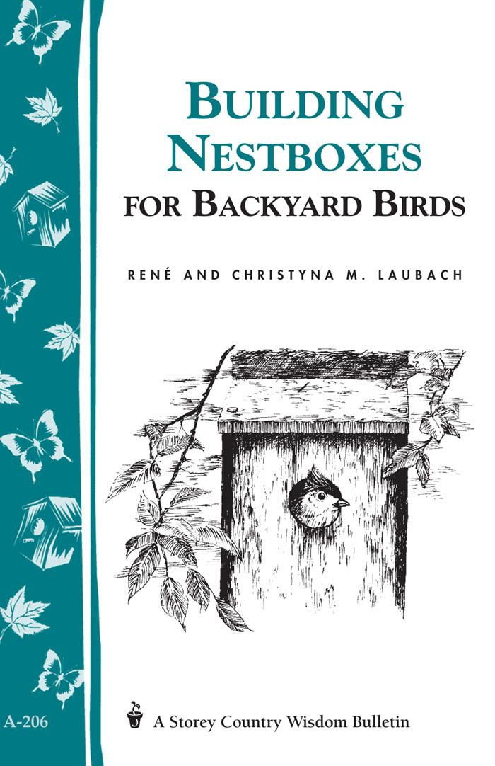 Build Nest Boxes for Backyard Birds By: Christyna M. Laubach,René Laubach