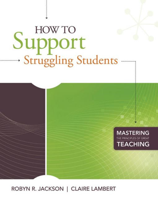 How to Support Struggling Students (Mastering the Principles of Great Teaching series) By: Jackson, Robyn R.