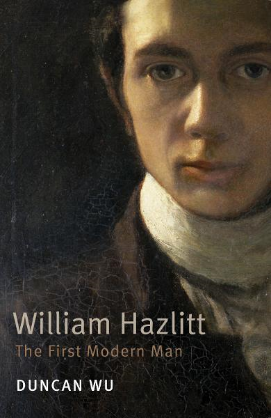 William Hazlitt:The First Modern Man By: Duncan Wu