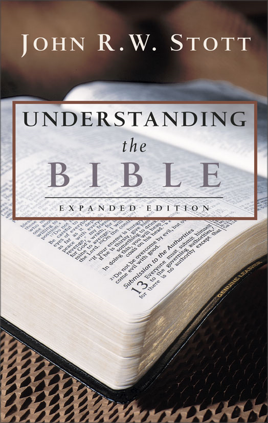 Understanding the Bible By: Dr. John R.W.   Stott