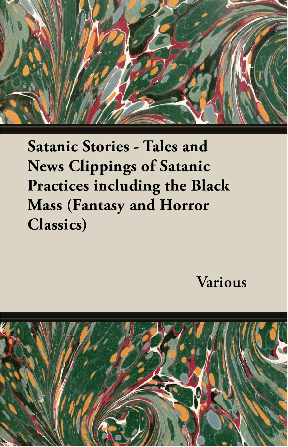 Satanic Stories - Tales and News Clippings of Satanic Practices including the Black Mass (Fantasy and Horror Classics) By: Various