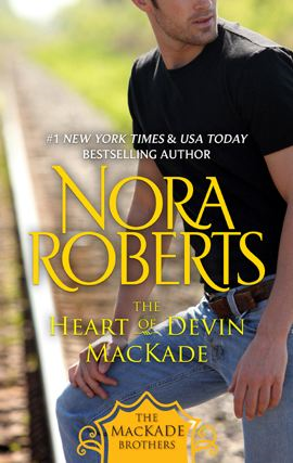 The Heart of Devin MacKade By: Nora Roberts