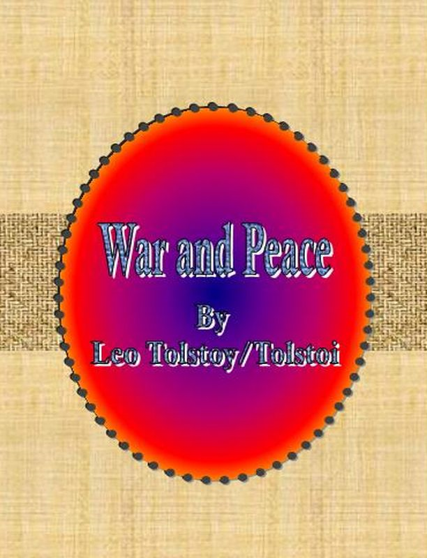 War and Peace By: Leo Tolstoy/Tolstoi