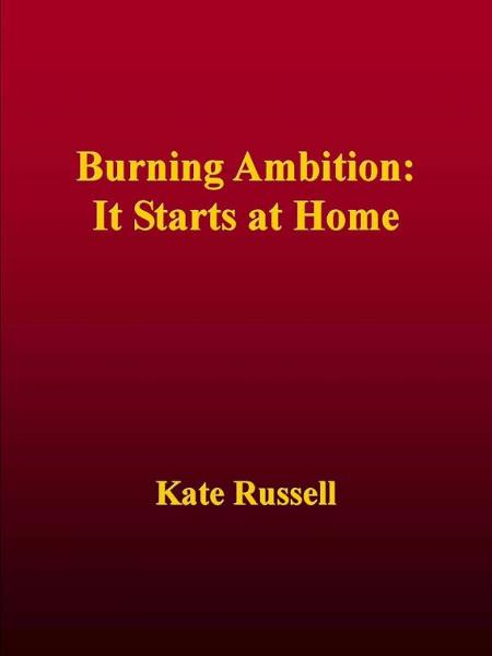 Burning Ambition: It Starts at Home
