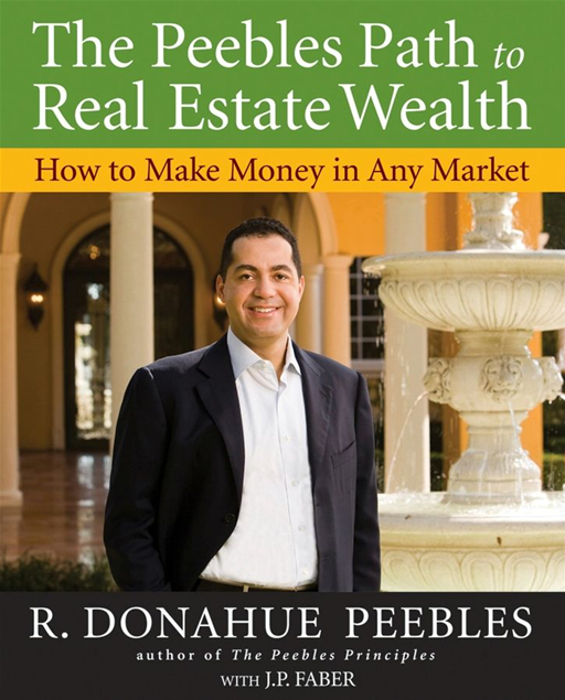 The Peebles Path to Real Estate Wealth By: R. Donahue Peebles