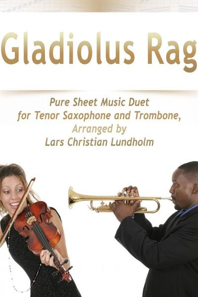 Gladiolus Rag Pure Sheet Music Duet for Tenor Saxophone and Trombone, Arranged by Lars Christian Lun