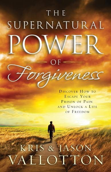 The Supernatural Power of Forgiveness: Discover How to Escape Your Prison of Pain and Unlock a Life of Freedom By: Jason Vallotton,Kris Vallotton