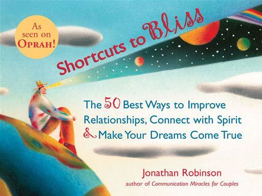 Shortcuts To Bliss: The 50 Best Ways To Improve Relationships, Connect With Spirit & Make Your Dreams Come True