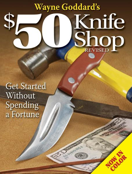 Wayne Goddard's $50 Knife Shop By: Wayne Goddard