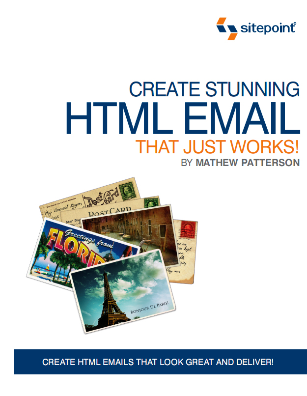 Create Stunning HTML Email That Just Works By: Mathew Patterson