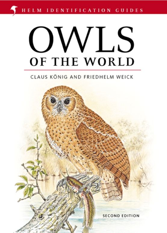 Owls Of The World By: Claus König Friedhelm Weick Jan-Hendrik Becking