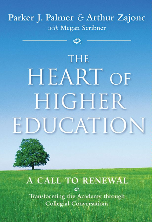 The Heart of Higher Education By: Arthur Zajonc,Megan Scribner,Parker J. Palmer