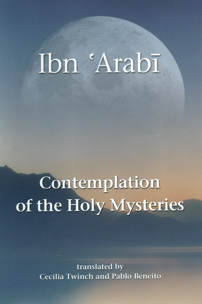 Contemplation of the Holy Mysteries By: Ibn 'Arabi