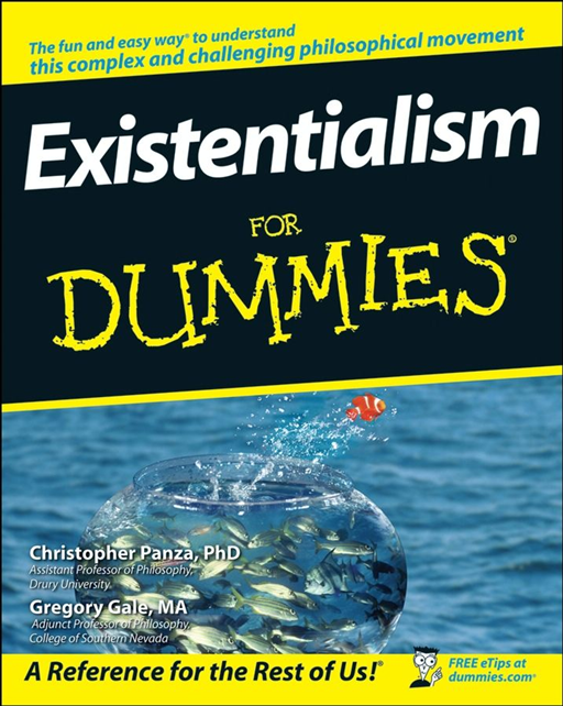 Existentialism For Dummies By: Christopher Panza,Gregory Gale