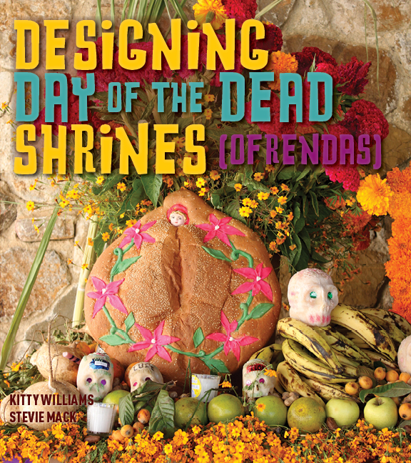 Designing Day of the Dead Shrines By: Kitty, Stevie Williams, Mack