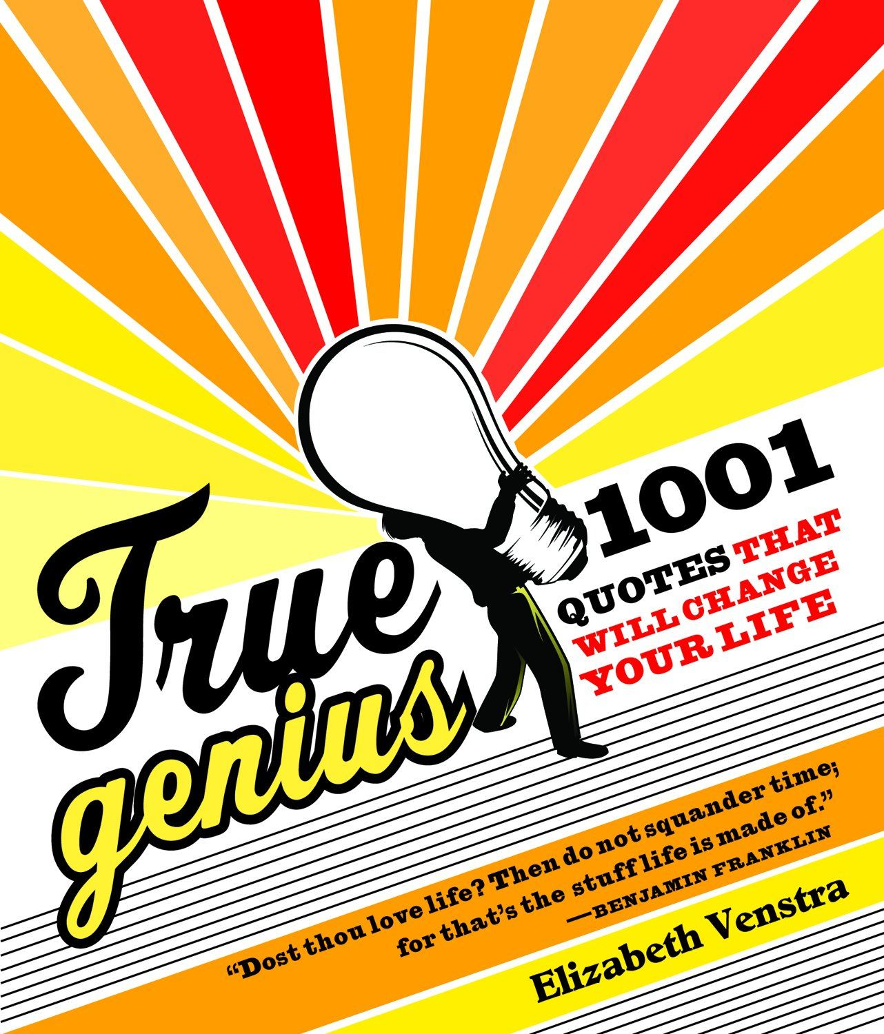 True Genius: 1001 Quotes That Will Change Your Life By: Elizabeth Venstra
