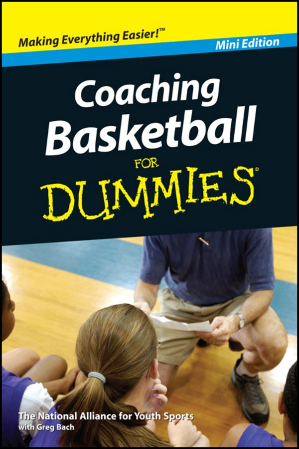 Coaching Basketball For Dummies?, Mini Edition By: National Alliance for Youth Sports,Greg Bach