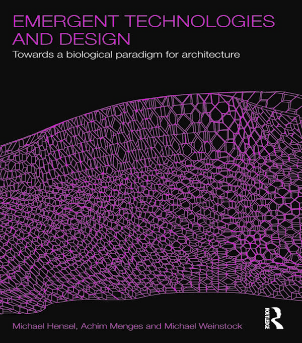 EMERGENT TECHNOLOGIES AND DESIGN HE Towards a Biological Paradigm for Architecture