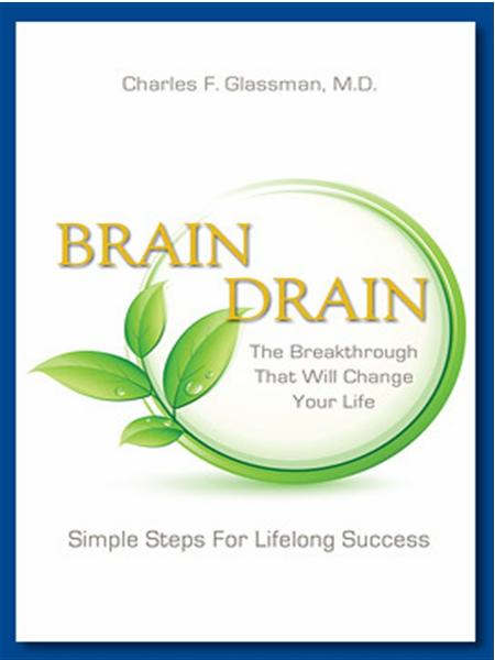 Brain Drain: The Breakthrough That Will Change Your Life By: Charles F. Glassman, MD
