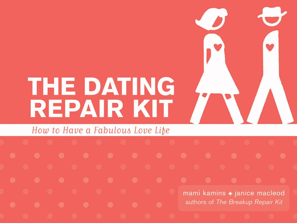 The Dating Repair Kit: How To Have A Fabulous Love Life By: Marni Kamis,Janice MacLeod
