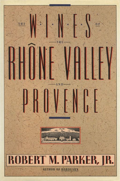 Wines of the Rhone Valley By: Robert M Parker
