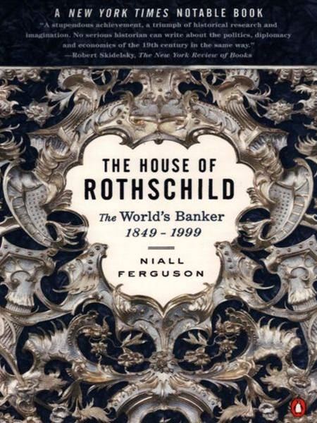 The House of Rothschild: Volume 2: The World's Banker: 1849-1999 By: Niall Ferguson