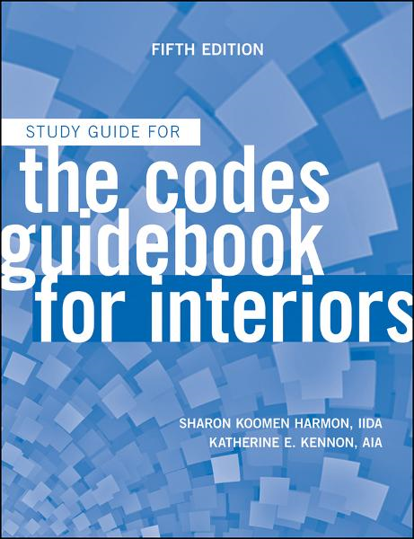 The Codes Guidebook for Interiors, Study Guide By: Katherine E. Kennon,Sharon Koomen Harmon