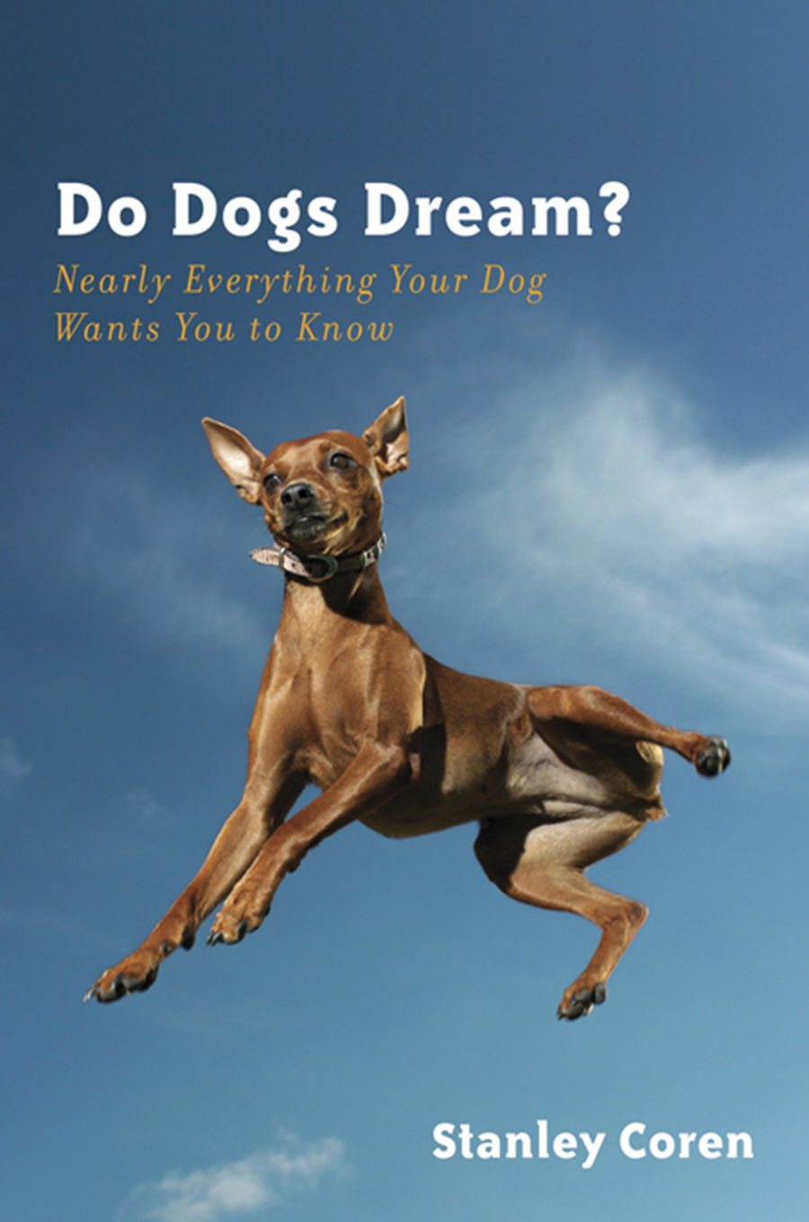 Do Dogs Dream?: Nearly Everything Your Dog Wants You to Know By: Stanley Coren