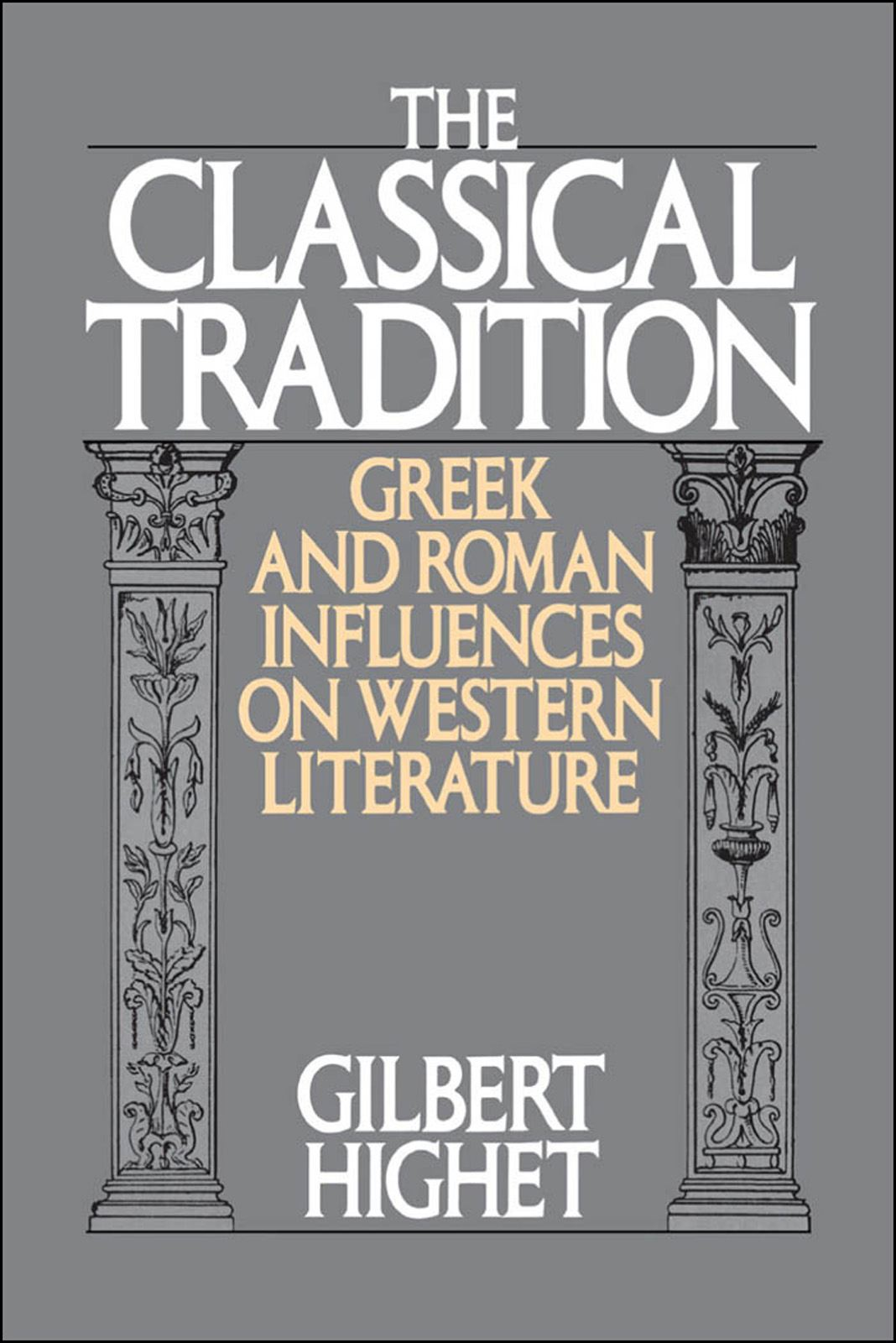 The Classical Tradition : Greek and Roman Influences on Western Literature