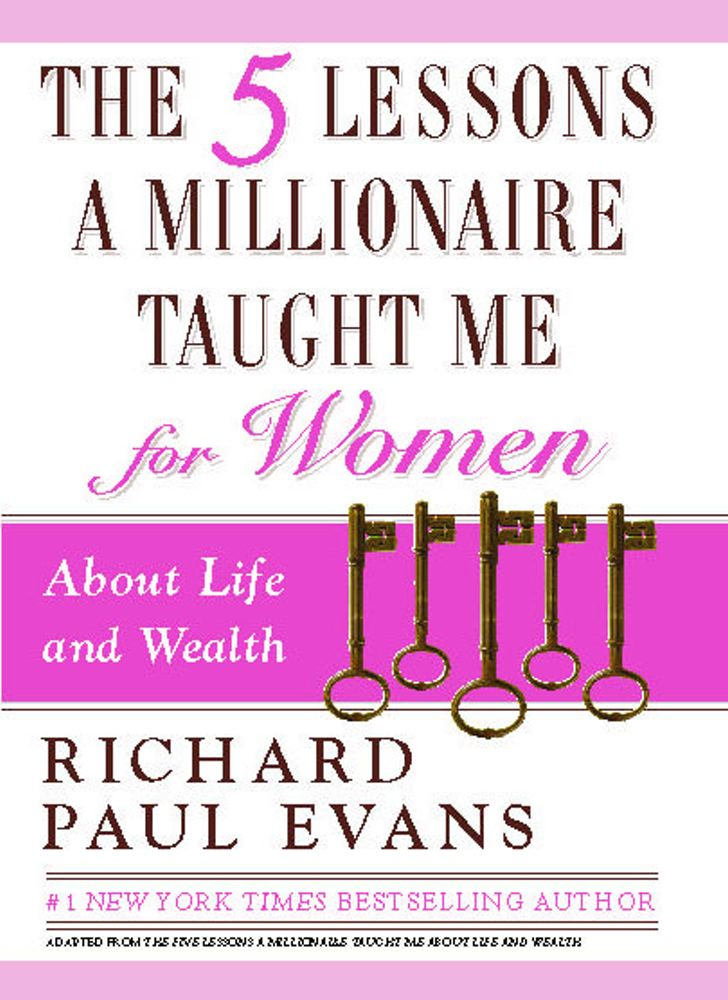 The Five Lessons a Millionaire Taught Me for Women By: Richard Paul Evans