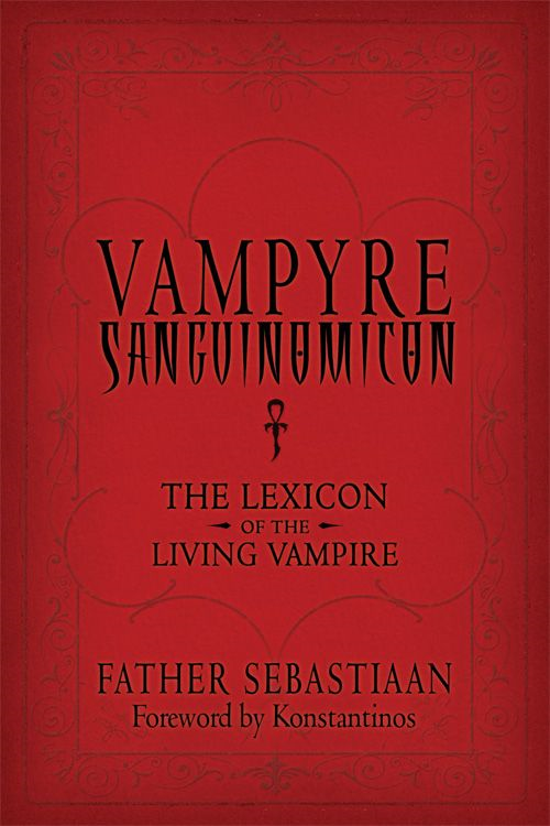 Vampyre Sanguinomicon By: Father Sebastiaan
