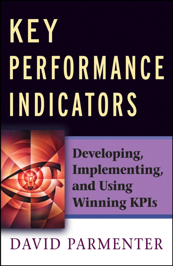 Key Performance Indicators: Developing, Implementing,and Using Winning KPIs