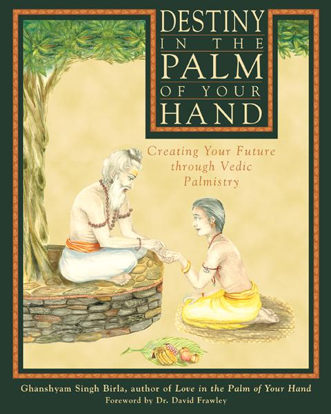 Destiny in the Palm of Your Hand: Creating Your Future through Vedic Palmistry By: David Frawley,Ghanshyam Singh Birla