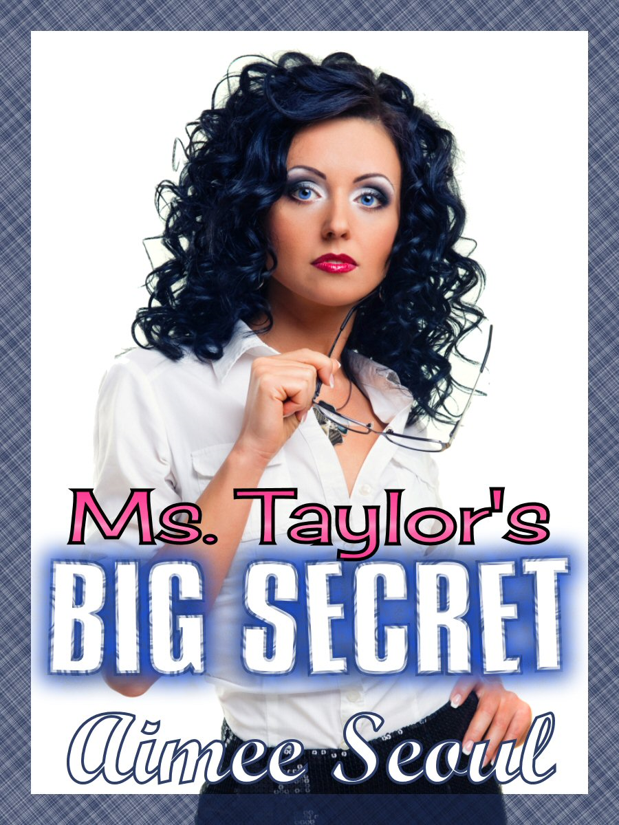 Ms. Taylor's Big Secret By: Aimee Seoul