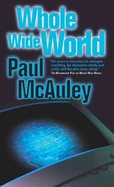Whole Wide World By: Paul McAuley