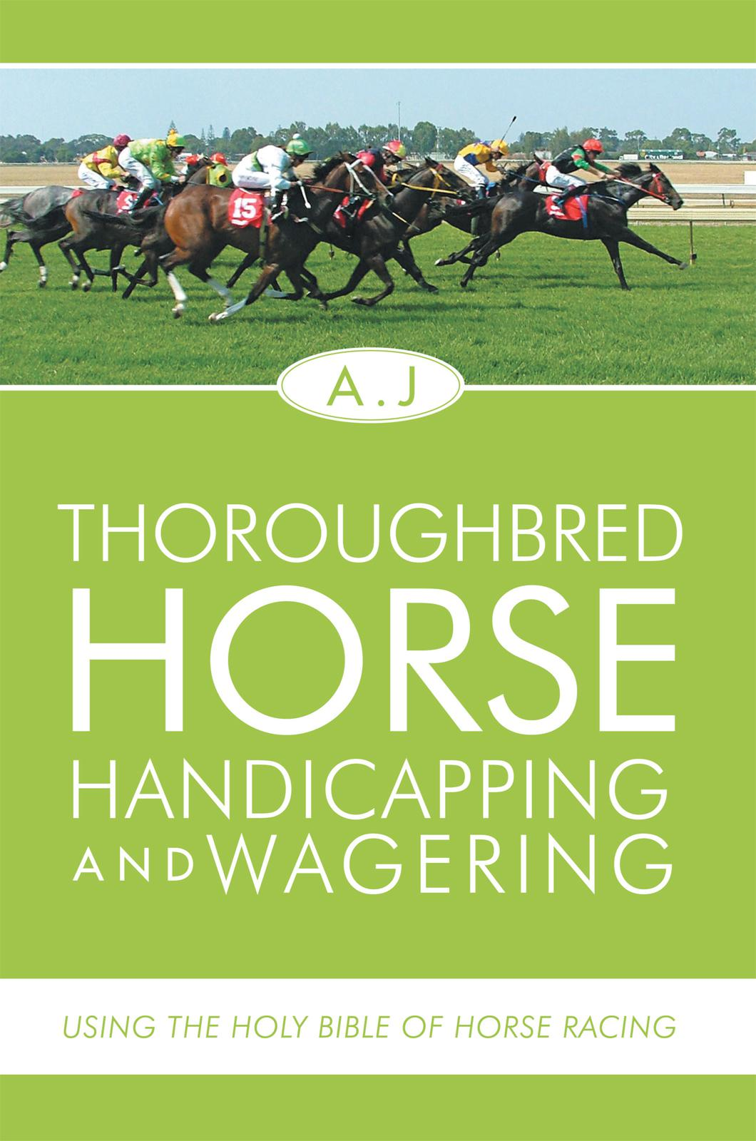 Thoroughbred Horse Handicapping and Wagering By: A.J