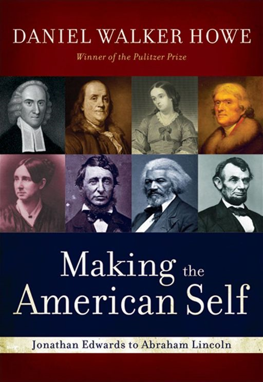 Making The American Self : Jonathan Edwards To Abraham Lincoln