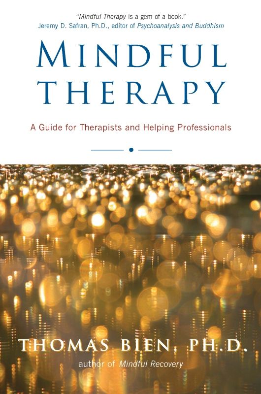 Mindful Therapy By: Ph.D. Thomas Bien
