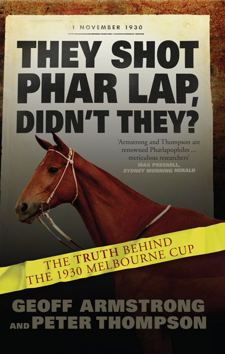 They Shot Phar Lap Didn't They? By: Geoff Armstrong Peter Thompson