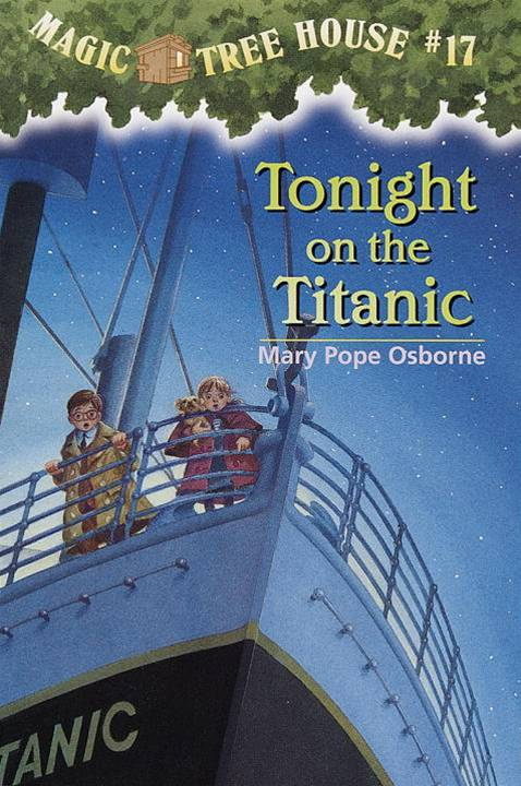 Magic Tree House #17: Tonight on the Titanic By: Mary Pope Osborne,Sal Murdocca