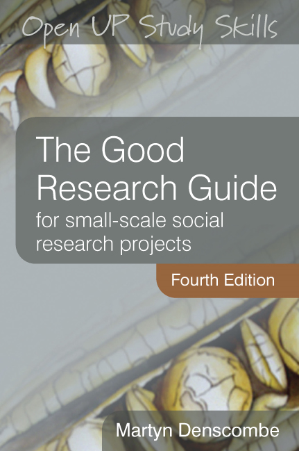 THE GOOD RESEARCH GUIDE: FOR SMALL-SCALE SOCIAL RESEARCH PROJECTS By: Martyn Denscombe