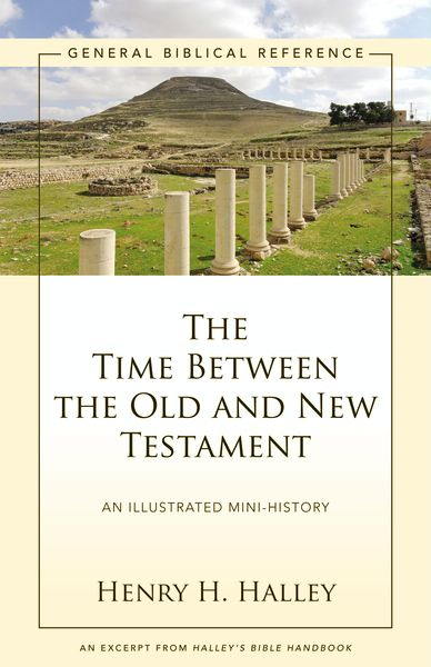 The Time Between the Old and New Testament By: Henry H.   Halley