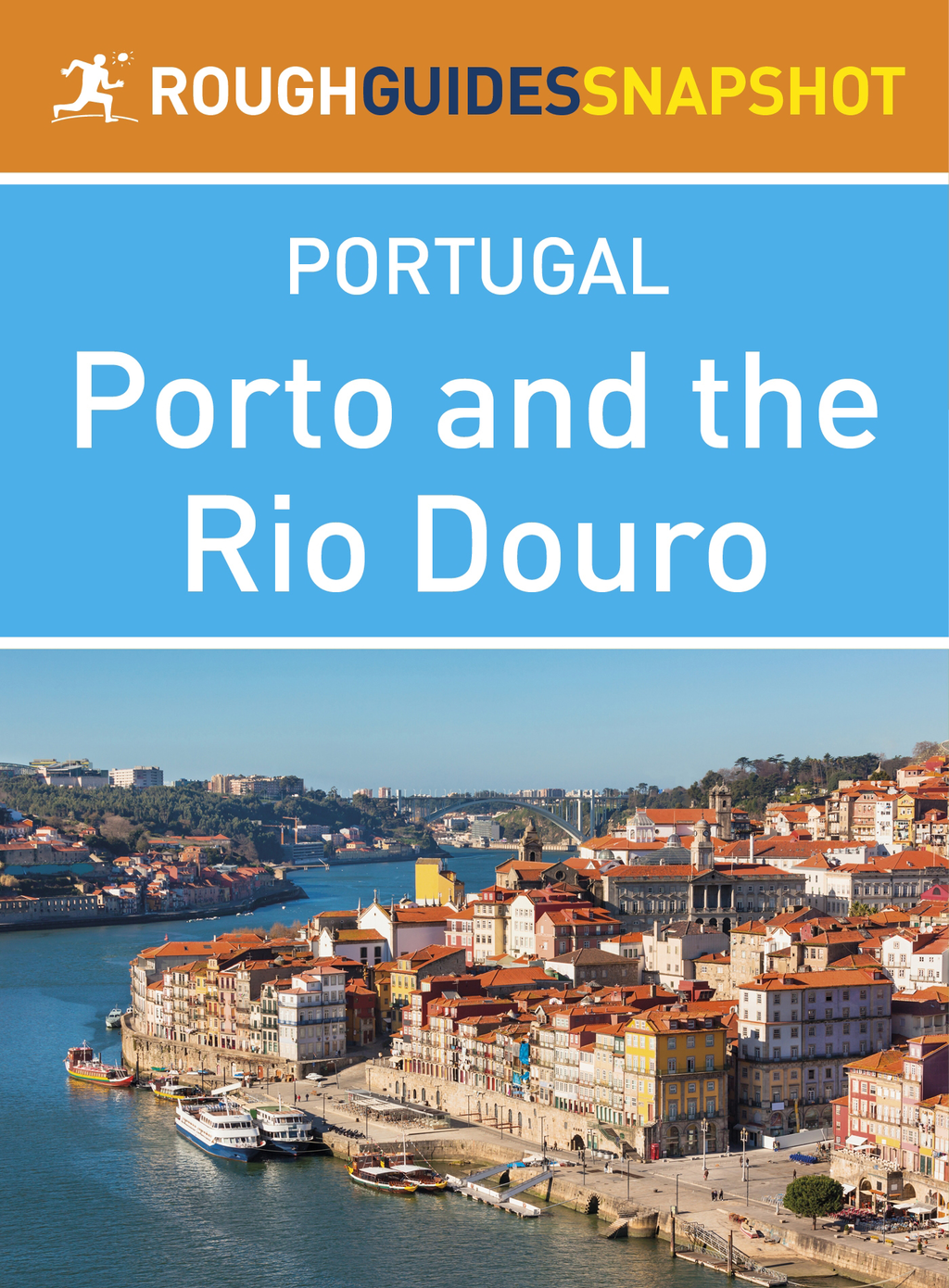 Porto and the Rio Douro Rough Guides Snapshot Portugal (includes Vila do Conde,  Penafiel,  Amarante,  Peso da R�gua,  Lamego,  Pinh�o,  Vila Nova de Foz C�