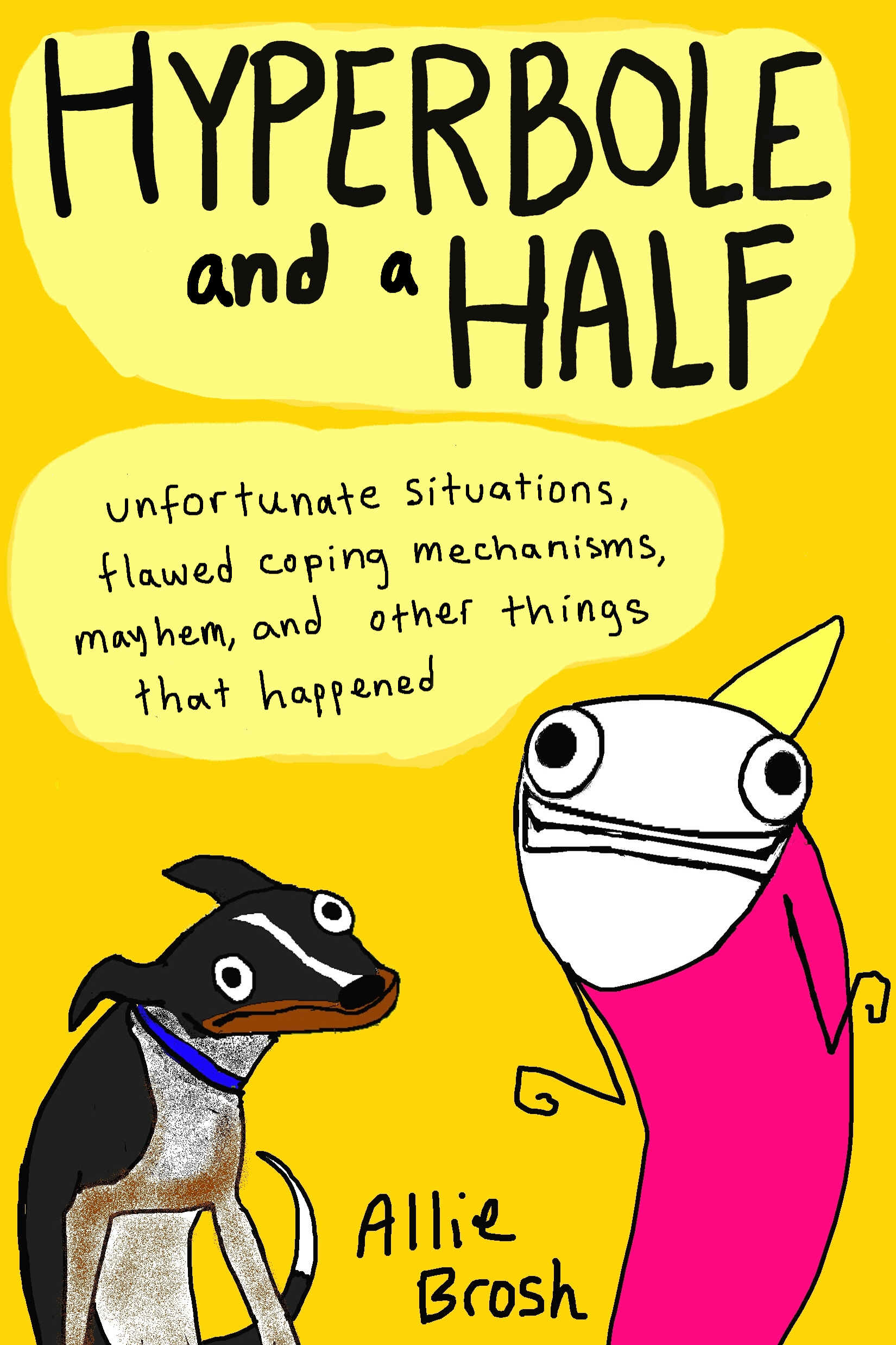 Hyperbole and a Half Unfortunate Situations,  Flawed Coping Mechanisms,  Mayhem,  and Other Things That Happened
