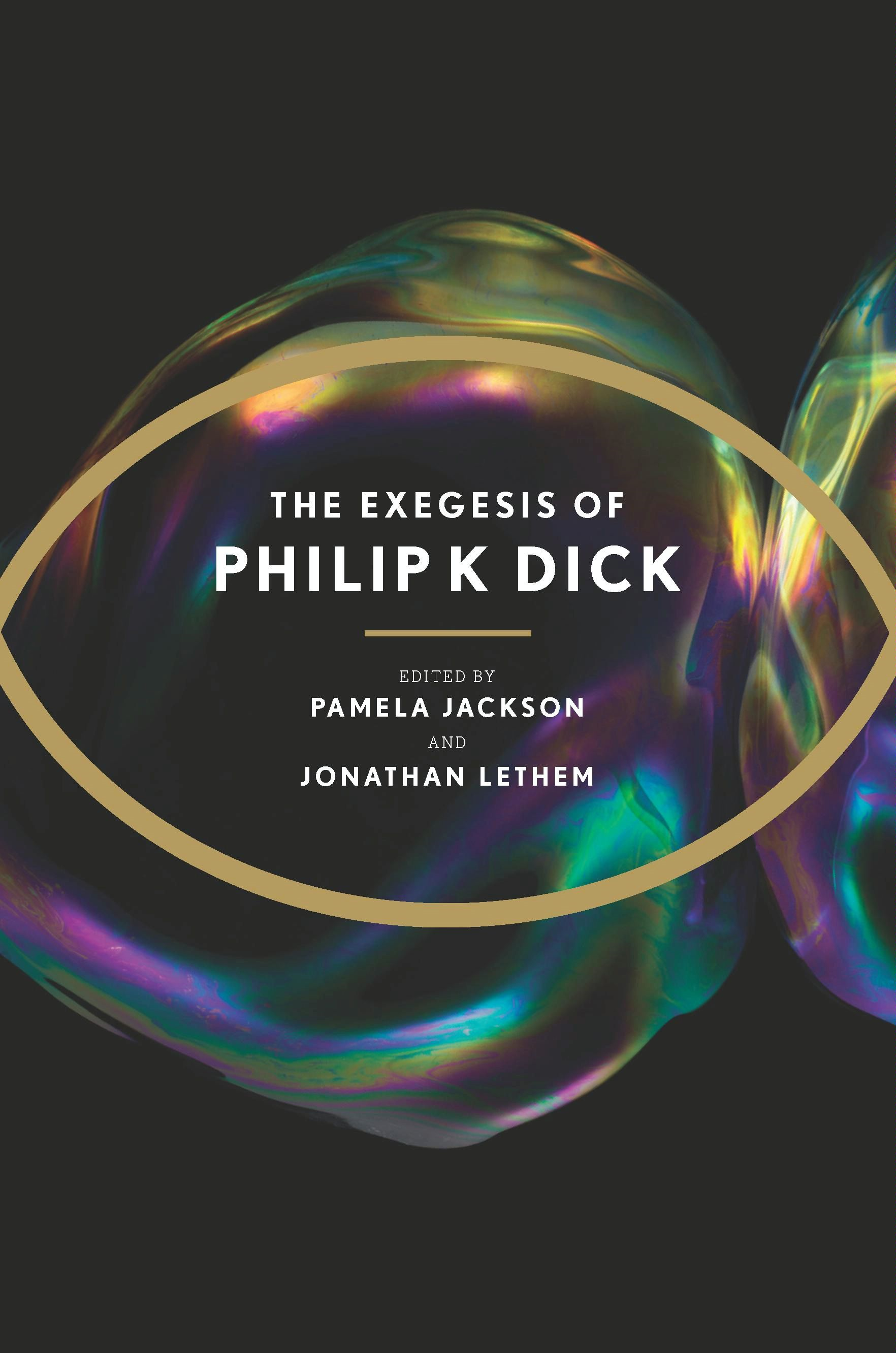 The Exegesis of Philip K. Dick By: Philip K. Dick