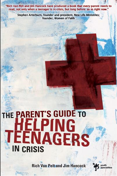 A Parent's Guide to Helping Teenagers in Crisis By: Jim   Hancock,Rich   Van Pelt