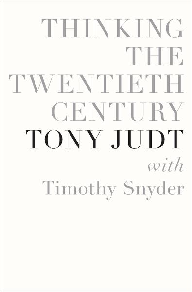 Thinking the Twentieth Century By: Timothy Snyder,Tony Judt